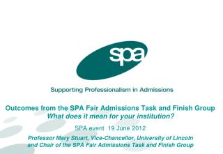 Outcomes from the SPA Fair Admissions Task and Finish Group  What does it mean for your institution  SPA event  19 June