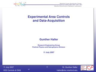 Experimental Area Controls and Data-Acquisition     Gunther Haller  Research Engineering Group Particle Physics and Astr