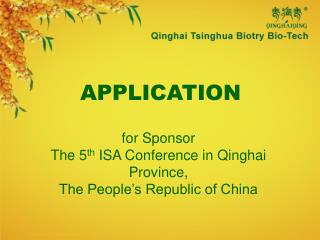 APPLICATION  for Sponsor The 5th ISA Conference in Qinghai Province, The People s Republic of China