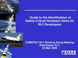Guide to the Identification of Safety-Critical Hardware Items for RLV Developers COMSTAC RLV Working Group Meeting Washi