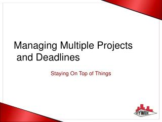 Managing Multiple Projects  and Deadlines