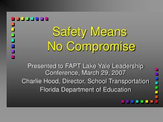 Safety Means  No Compromise