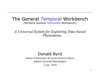 The General  Temporal  Workbench (formerly General  Multimedia  Workbench) A Universal System for Exploring Time-based P