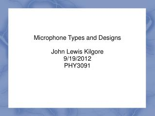 Microphone Types and Designs John Lewis Kilgore 9/19/2012 PHY3091