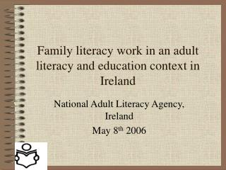 Family literacy work in an adult literacy and education context in Ireland