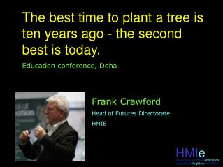 The best time to plant a tree is ten years ago - the second best is today. Education conference, Doha