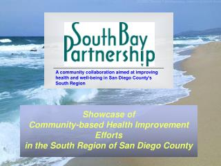 Showcase of  Community-based Health Improvement Efforts  in the South Region of San Diego County