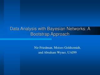 Data Analysis with Bayesian Networks: A Bootstrap Approach