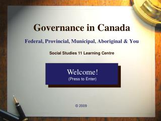 Governance in Canada Federal, Provincial, Municipal, Aboriginal & You