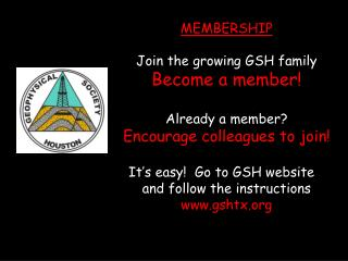 MEMBERSHIP  Join the growing GSH family  Become a member  Already a member Encourage colleagues to join  It s easy  Go t