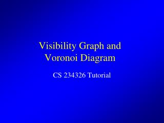 Visibility Graph and  Voronoi Diagram