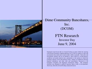Dime Community Bancshares, Inc. (DCOM) FTN Research Investor Day June 9, 2004