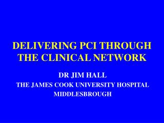 DELIVERING PCI THROUGH THE CLINICAL NETWORK