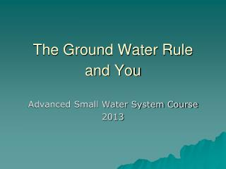 The Ground Water Rule  and You