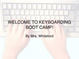 WELCOME TO KEYBOARDING BOOT CAMP!