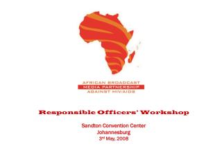 Responsible Officers' Workshop Sandton Convention Center Johannesburg 3 rd  May, 2008