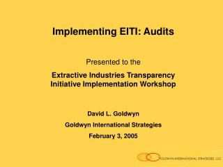 Implementing EITI: Audits Presented to the Extractive Industries Transparency Initiative Implementation Workshop David L