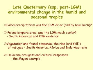 Late Quaternary (esp. post-LGM) environmental change in the humid and seasonal tropics