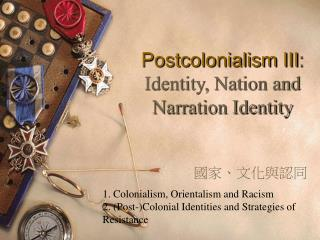 Postcolonialism III : Identity, Nation and Narration Identity