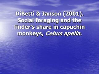 DiBetti & Janson (2001). Social foraging and the finder's share in capuchin monkeys, Cebus apella .