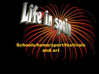 Schools/home/sport/festivals and art