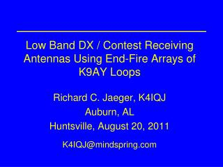 Low Band DX / Contest Receiving Antennas Using End-Fire Arrays of K9AY  Loops Richard  C. Jaeger, K4IQJ Auburn, AL Hunts