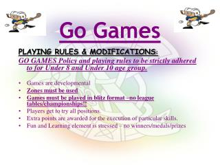 PLAYING RULES  MODIFICATIONS: GO GAMES Policy and playing rules to be strictly adhered to for Under 8 and Under 10 age g