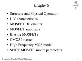 Structure and Physical Operation I -V characteristics MOSFET DC circuits MOSFET amplifiers Biasing MOSFETS CMOS Inverter