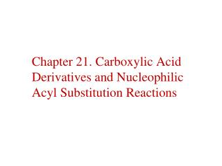 Chapter 21. Carboxylic Acid Derivatives and Nucleophilic Acyl Substitution Reactions