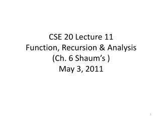 CSE 20 Lecture 11 Function, Recursion & Analysis  (Ch. 6 Shaum's ) May 3, 2011