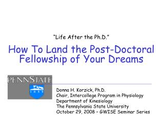 Life After the Ph.D.     How To Land the Post-Doctoral Fellowship of Your Dreams