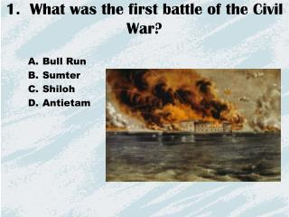 1.  What was the first battle of the Civil War?