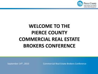 WELCOME To the Pierce County Commercial Real estate brokers conference