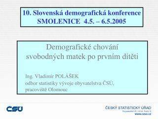 10. Slovenská demografická konference SMOLENICE  4.5. – 6.5.2005