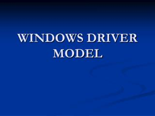 WINDOWS DRIVER MODEL