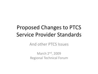 Proposed Changes to PTCS Service Provider Standards