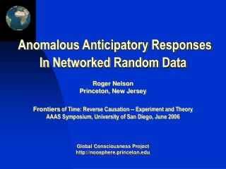Anomalous Anticipatory Responses In Networked Random Data   Roger Nelson Princeton, New Jersey  Frontiers of Time: Rever