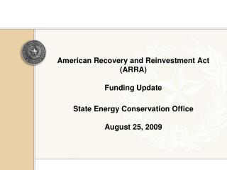 American Recovery and Reinvestment Act (ARRA)  Funding Update State Energy Conservation Office August 25, 2009