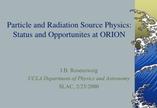 Particle and Radiation Source Physics: Status and Opportunites at ORION