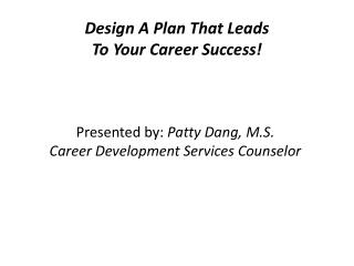 Design A Plan That Leads  To Your Career Success!