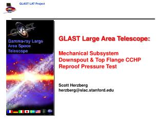 GLAST Large Area Telescope: Mechanical Subsystem  Downspout & Top Flange CCHP Reproof Pressure Test Scott Herzberg herzb