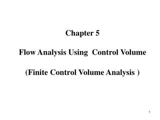 Chapter 5  Flow Analysis Using  Control Volume  (Finite Control Volume Analysis )