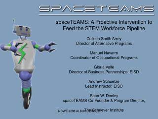 spaceTEAMS: A Proactive Intervention to Feed the STEM Workforce Pipeline Colleen Smith Arrey Director of Alternative Pro