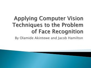 Applying Computer Vision Techniques to the Problem of Face Recognition