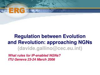 Regulation between Evolution  and Revolution: approaching NGNs (davide.gallino@cec.eu.int)