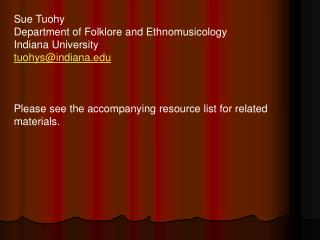 Sue Tuohy Department of Folklore and Ethnomusicology Indiana University tuohys@indiana.edu Please see the accompanying r