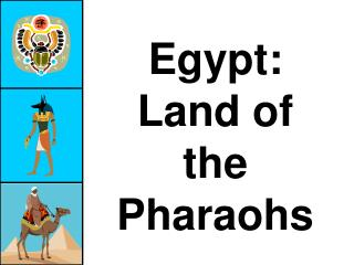 Egypt: Land of the Pharaohs