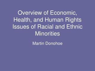Overview of Economic, Health, and Human Rights Issues of Racial and Ethnic Minorities