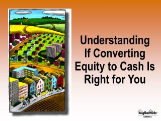 Understanding  If Converting Equity to Cash Is Right for You
