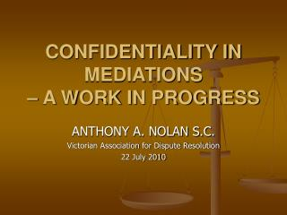 CONFIDENTIALITY IN MEDIATIONS    A WORK IN PROGRESS